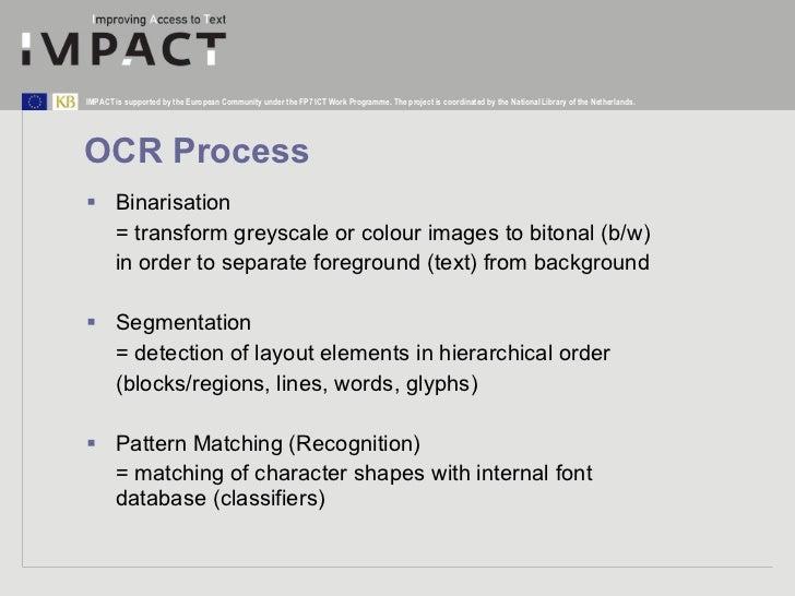 OCR Process <ul><li>Binarisation </li></ul><ul><li>= transform greyscale or colour images to bitonal (b/w) </li></ul><ul><...