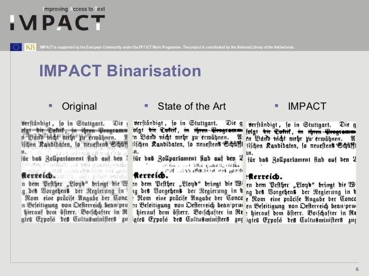 IMPACT Binarisation <ul><li>Original </li></ul><ul><li>State of the Art </li></ul><ul><li>IMPACT </li></ul>