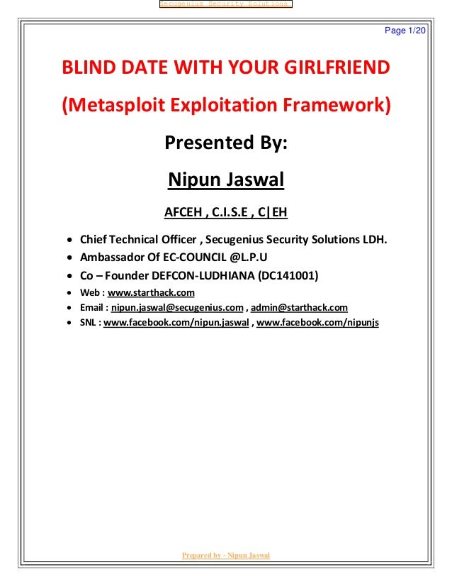 BLIND DATE WITH YOUR GIRLFRIEND (Metasploit Exploitation Framework) Presented By: Nipun Jaswal AFCEH , C.I.S.E , C|EH  Ch...