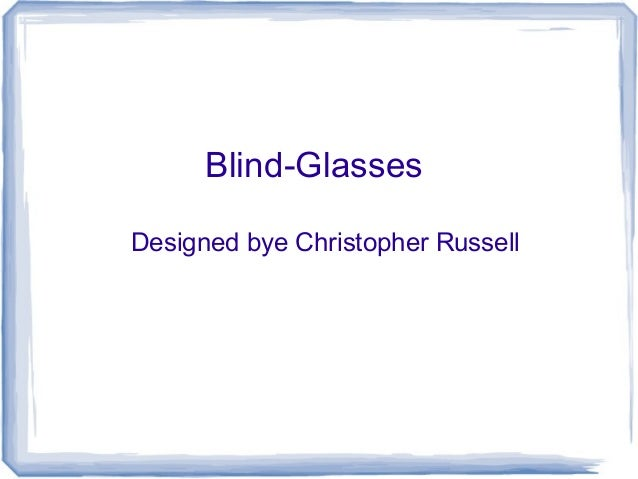 Blind-Glasses Designed bye Christopher Russell