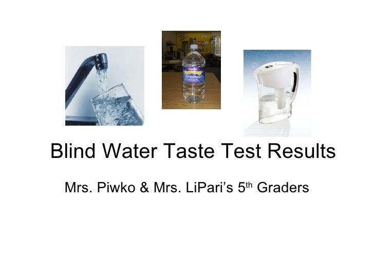 Blind Water Taste Test Results Mrs. Piwko & Mrs. LiPari's 5 th  Graders