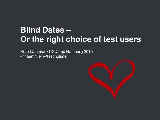 Reto Lämmler • UXCamp Hamburg 2015 @rlaemmler @testingtime Blind Dates – Or the right choice of test users