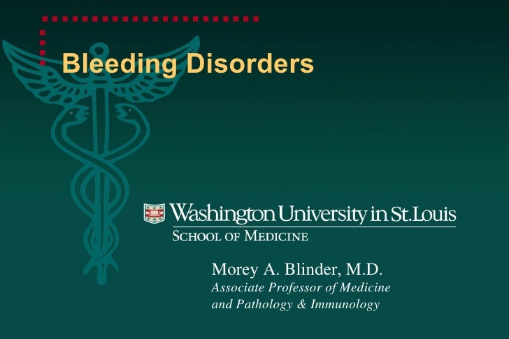 Bleeding Disorders Morey A. Blinder, M.D. Associate Professor of Medicine and Pathology & Immunology