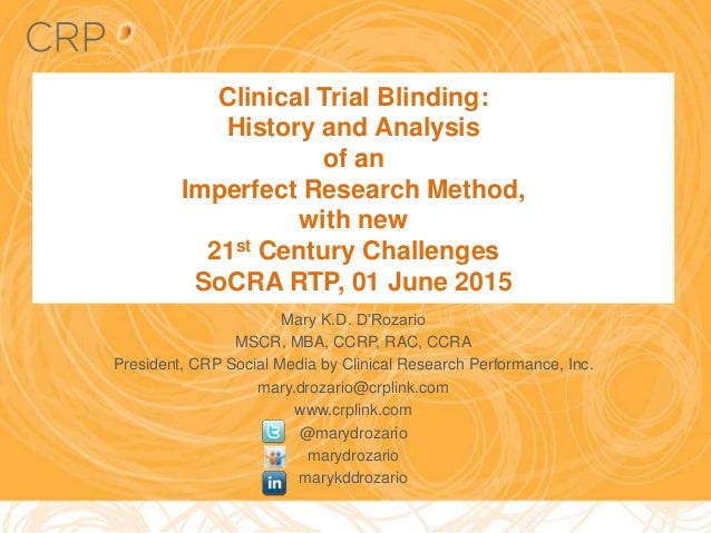 Clinical Trial Blinding: History and Analysis of an Imperfect Research Method, with new 21st Century Challenges SoCRA RTP,...
