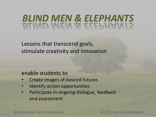 BLIND MEN & ELEPHANTS Lessons that transcend goals, stimulate creativity and innovation  enable students to • • •  Create ...
