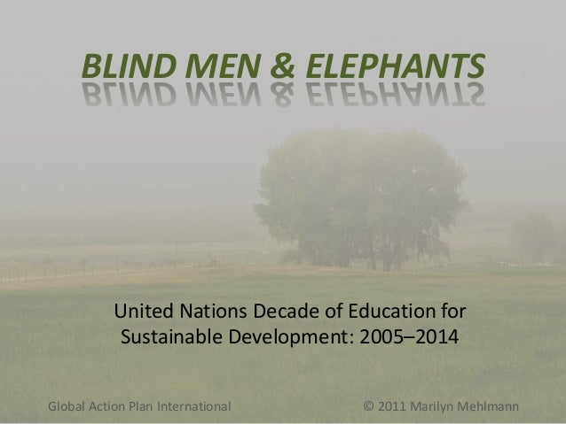 BLIND MEN & ELEPHANTS  United Nations Decade of Education for Sustainable Development: 2005–2014 Global Action Plan Intern...