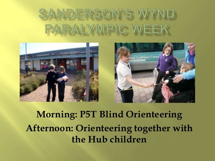 Morning: P5T Blind OrienteeringAfternoon: Orienteering together with         the Hub children