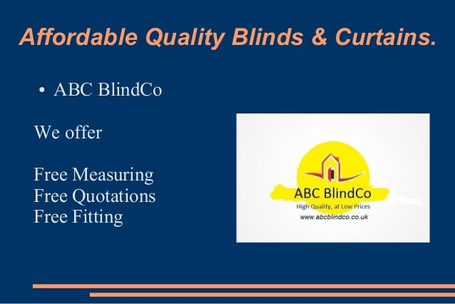 Affordable Quality Blinds & Curtains. ● ABC BlindCo We offer Free Measuring Free Quotations Free Fitting