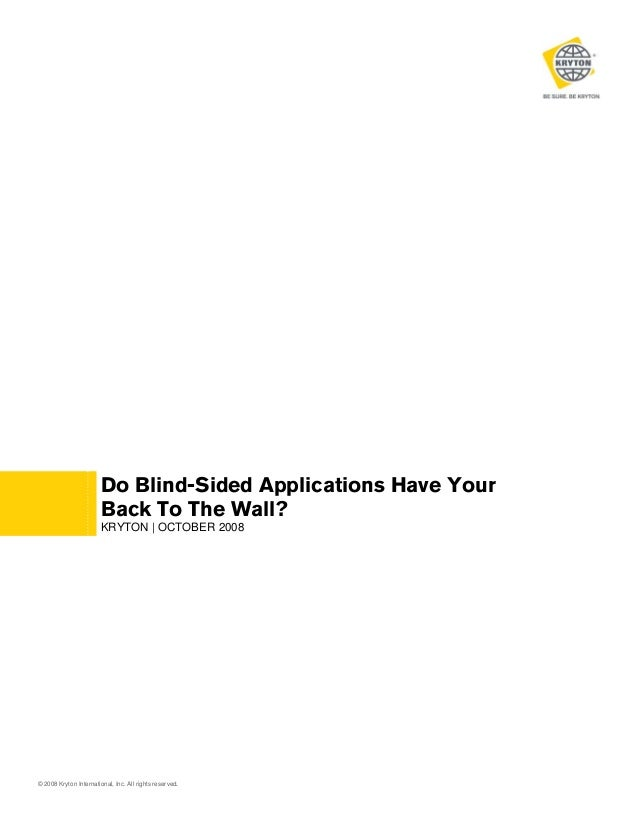 Do Blind-Sided Applications Have Your Back To The Wall? KRYTON   OCTOBER 2008  © 2008 Kryton International, Inc. All right...
