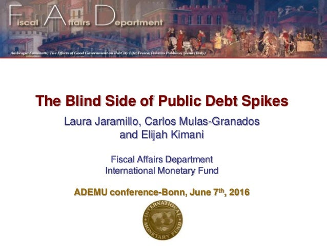 The Blind Side of Public Debt Spikes Laura Jaramillo, Carlos Mulas-Granados and Elijah Kimani Fiscal Affairs Department In...