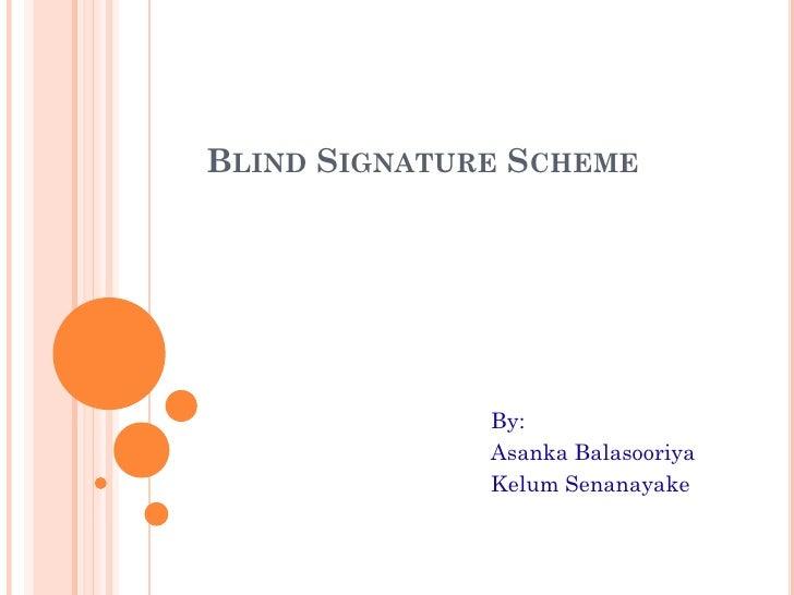BLIND SIGNATURE SCHEME              By:              Asanka Balasooriya              Kelum Senanayake