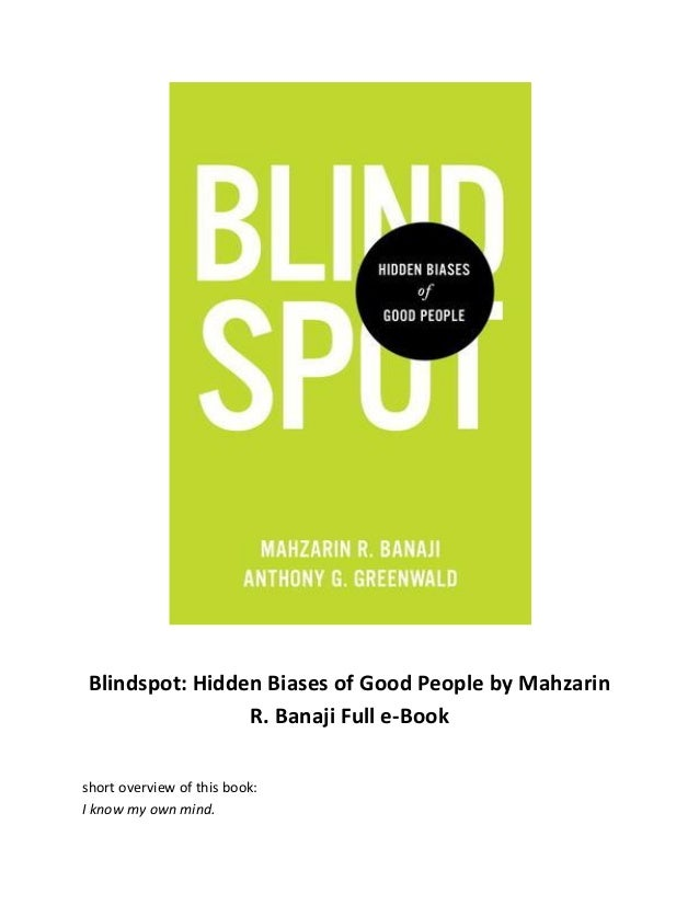 Blindspot: Hidden Biases of Good People by Mahzarin R. Banaji Full e-Book short overview of this book: I know my own mind.