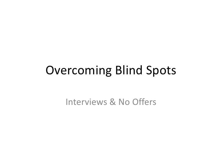 Overcoming Blind Spots   Interviews & No Offers