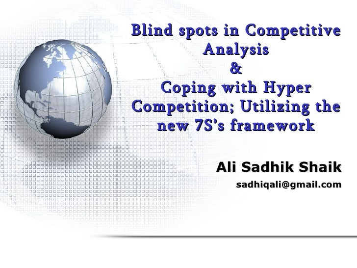 Blind spots in Competitive Analysis & Coping with Hyper Competition; Utilizing the new 7S's framework Ali Sadhik Shaik [em...