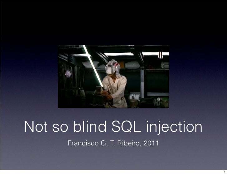 Not so blind SQL injection      Francisco G. T. Ribeiro, 2011                                      1