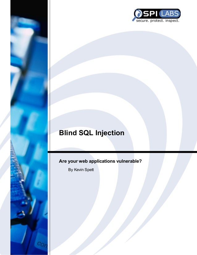 Blind SQL Injection  Are your web applications vulnerable? By Kevin Spett