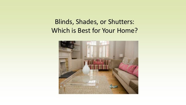 Blinds, Shades, or Shutters: Which is Best for Your Home?