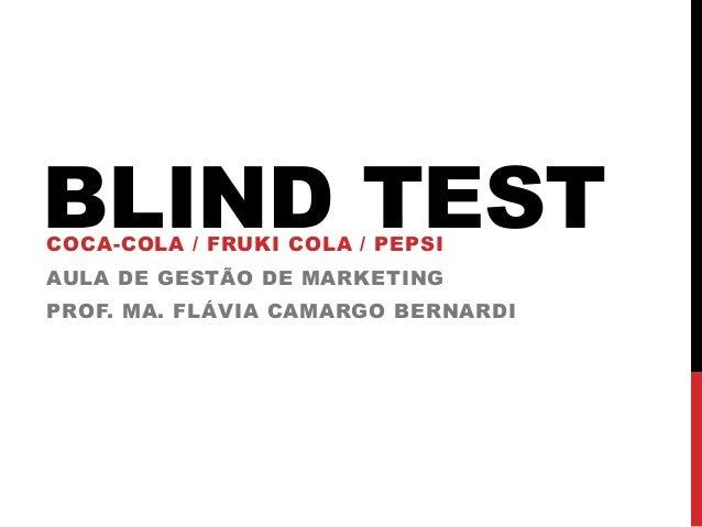 BLIND TESTCOCA-COLA / FRUKI COLA / PEPSI AULA DE GESTÃO DE MARKETING PROF. MA. FLÁVIA CAMARGO BERNARDI