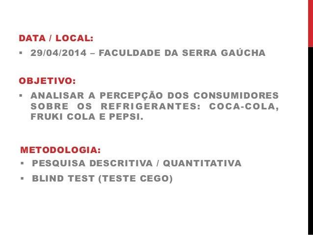 Blind Test Produtos Coca-Cola, Fruki Cola e Pepsi Slide 2