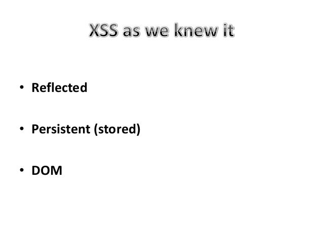 • Persistent type of XSS that relies on vulnerabilities in the code of the target web pages, which allow malicious scripts...