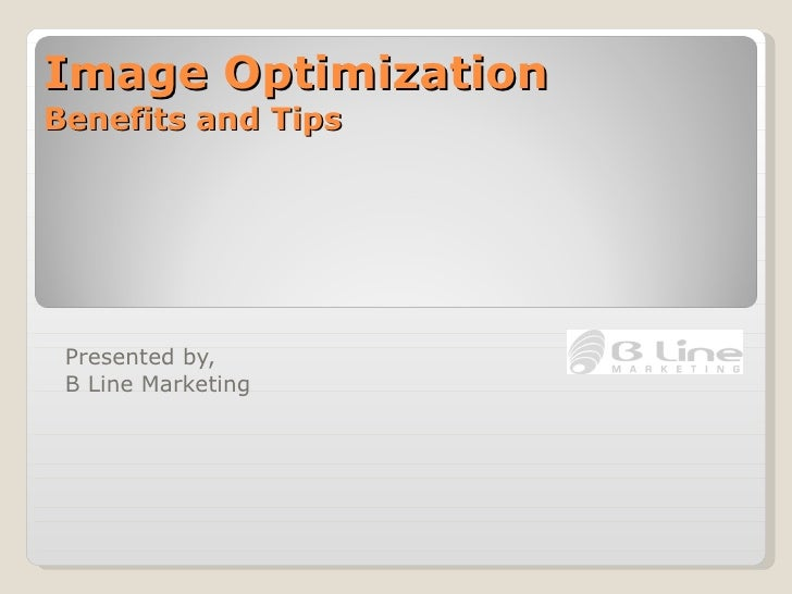 Image Optimization Benefits and Tips Presented by,  B Line Marketing