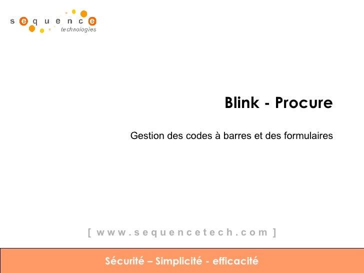 Blink - Procure Gestion des codes à barres et des formulaires Sécurité – Simplicité - efficacité [  w w w . s e q u e n c ...