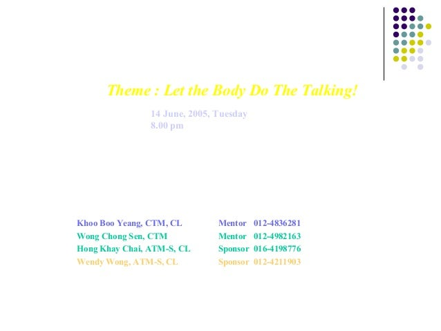 Theme : Let the Body Do The Talking!Theme : Let the Body Do The Talking! Date : 14 June, 2005, Tuesday Time : 8.00 pm Venu...