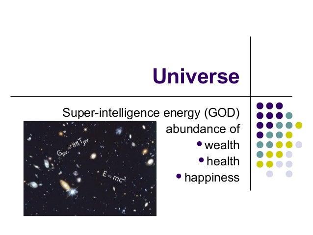 Universe Super-intelligence energy (GOD) abundance of wealth health happiness