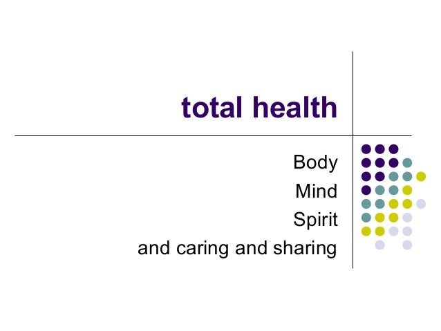 total health Body Mind Spirit and caring and sharing