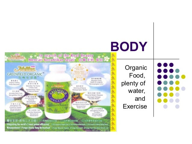BODY Organic Food, plenty of water, and Exercise