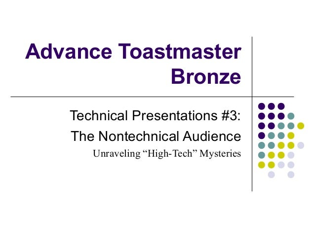 """Advance Toastmaster Bronze Technical Presentations #3: The Nontechnical Audience Unraveling """"High-Tech"""" Mysteries"""