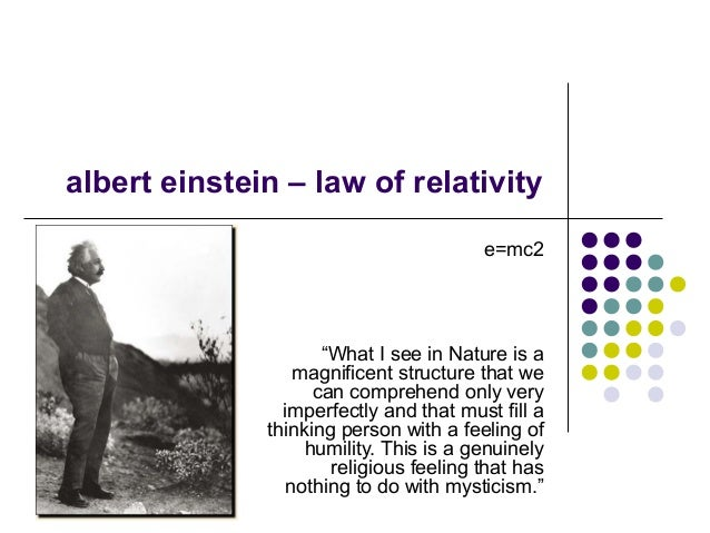 """albert einstein – law of relativity e=mc2 """"What I see in Nature is a magnificent structure that we can comprehend only ver..."""