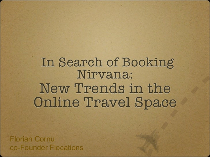 In Search of Booking             Nirvana:       New Trends in the      Online Travel SpaceFlorian Cornuco-Founder Flocations