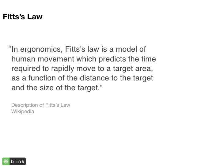 """Fitts's Law     """" In ergonomics, Fitts's law is a model of    human movement which predicts the time    required to rapidl..."""