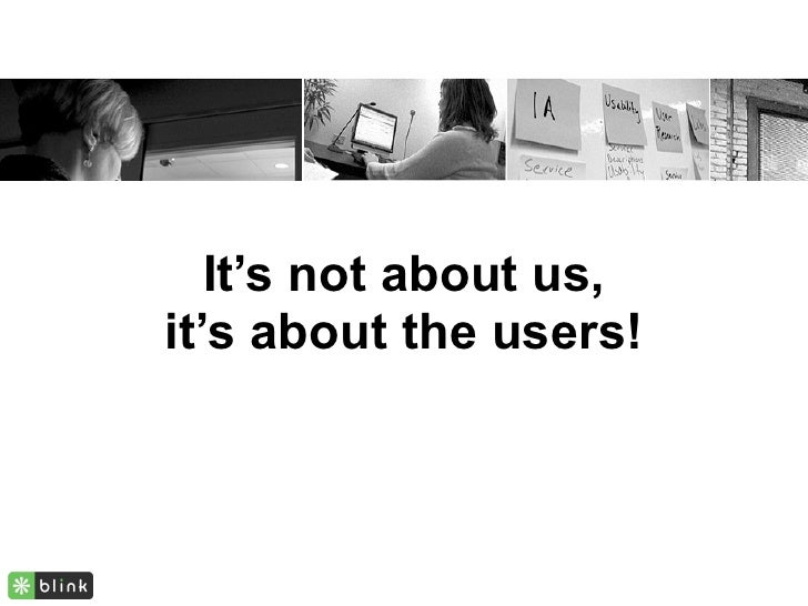 It's not about us, it's about the users!