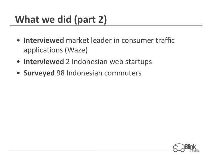 What we did (part 2) • Interviewed market leader in consumer traffic    applica+ons (Waze) • Int...