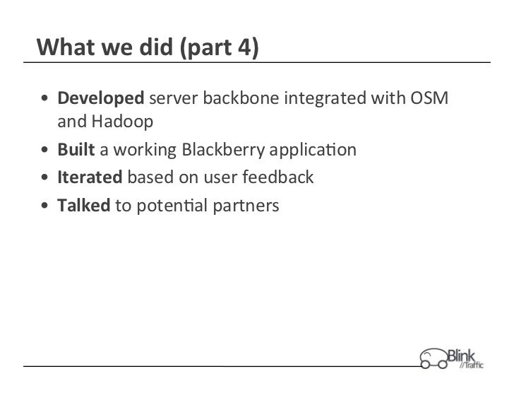 What	  we	  did	  (part	  4)	  •  Developed	  server	  backbone	  integrated	  with	  OSM	     and	  Hadoop	  •  Built	  a...