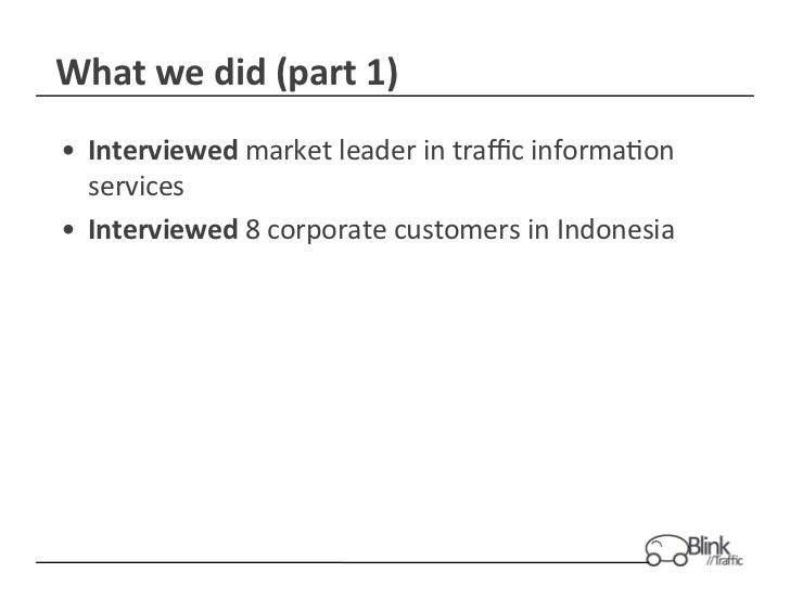 What	  we	  did	  (part	  1)	  •  Interviewed	  market	  leader	  in	  traffic	  informa+on	     services	  •  Interviewed	 ...