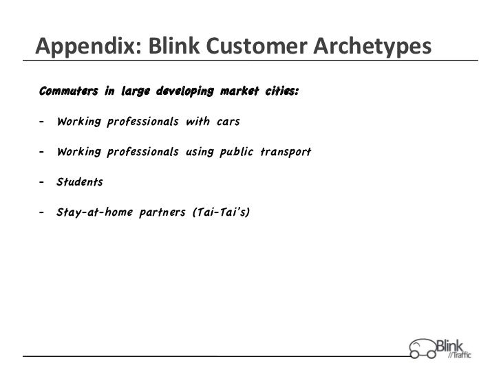 Appendix:	  Blink	  Customer	  Archetypes	  Commuters in large developing market cities:-  Working professionals with cars...