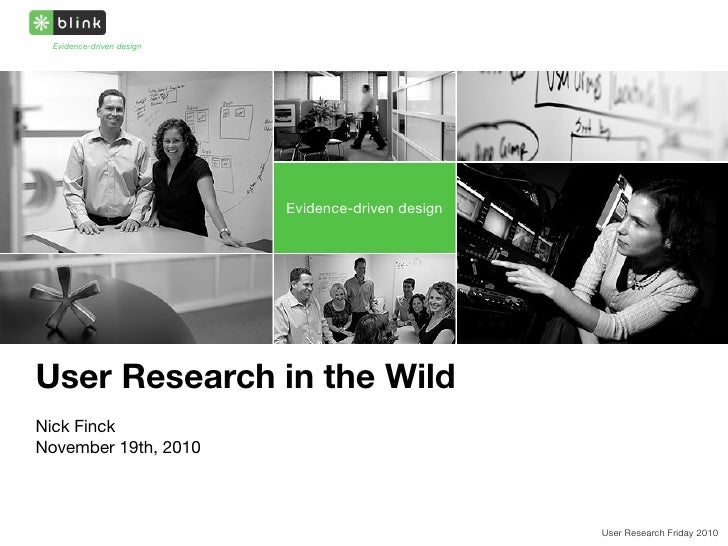 Evidence-driven design                           Evidence-driven designUser Research in the WildNick FinckNovember 19th, 2...