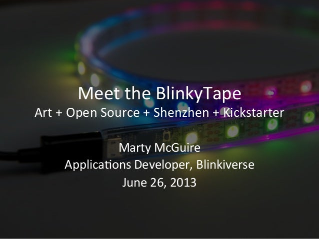 Meet	   the	   BlinkyTape	    Art	   +	   Open	   Source	   +	   Shenzhen	   +	   Kickstarter	    Marty	   McGuire	    App...