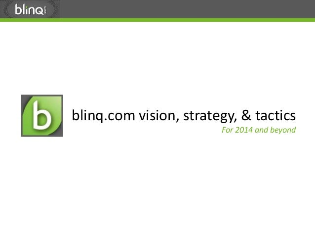blinq.com vision, strategy, & tactics For 2014 and beyond  1