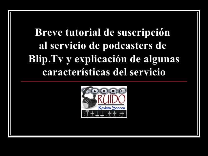 Breve tutorial de suscripción  al servicio de podcasters de  Blip.Tv y explicación de algunas características del servicio