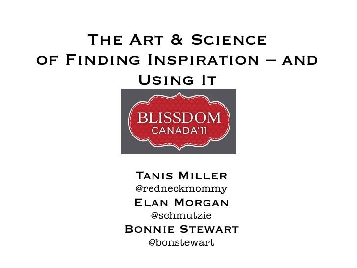 The Art & Scienceof Finding Inspiration – and          Using It         Tanis Miller         @redneckmommy         Elan Mo...