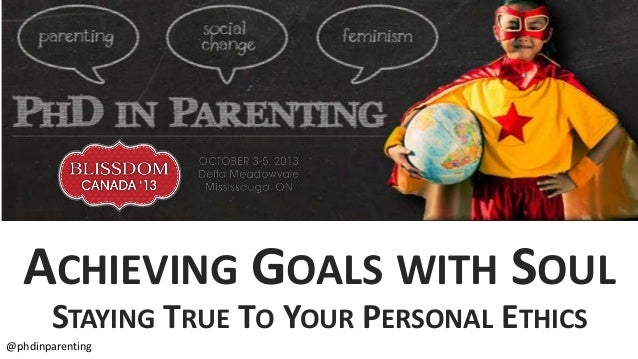 ACHIEVING GOALS WITH SOUL STAYING TRUE TO YOUR PERSONAL ETHICS @phdinparenting