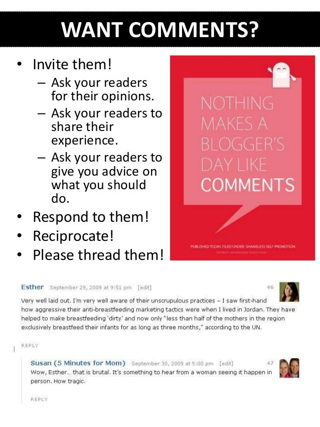 WANT COMMENTS? • Invite them! – Ask your readers for their opinions. – Ask your readers to share their experience. – Ask y...