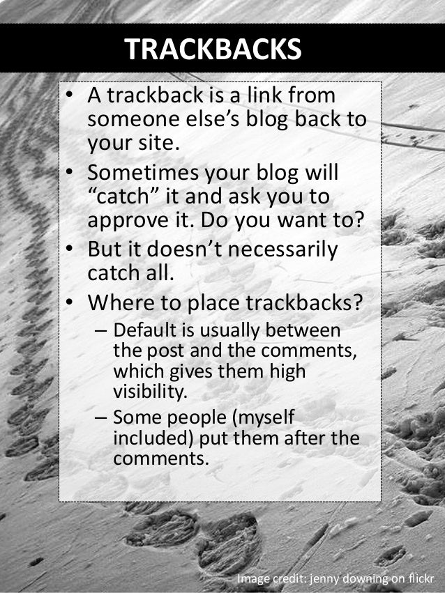 """TRACKBACKS • A trackback is a link from someone else's blog back to your site. • Sometimes your blog will """"catch"""" it and a..."""