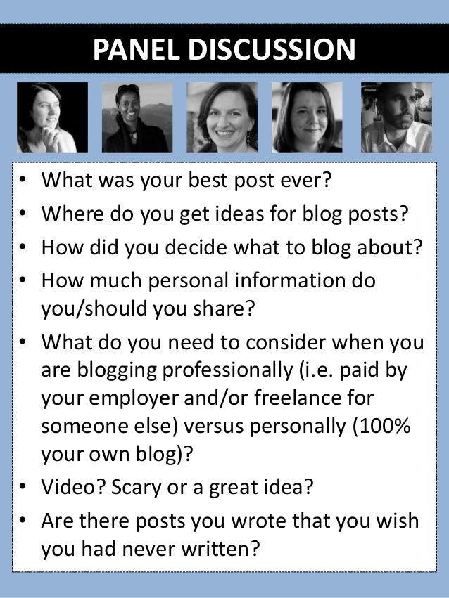 PANEL DISCUSSION • What was your best post ever? • Where do you get ideas for blog posts? • How did you decide what to blo...