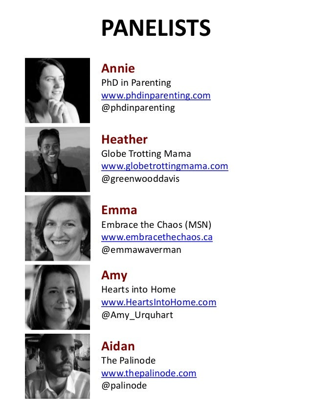 PANELISTS Annie PhD in Parenting www.phdinparenting.com @phdinparenting Heather Globe Trotting Mama www.globetrottingmama....
