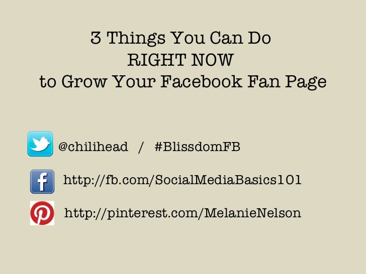3 Things You Can Do  RIGHT NOW  to Grow Your Facebook Fan Page @chilihead  /  #BlissdomFB http://fb.com/SocialMediaBasics1...